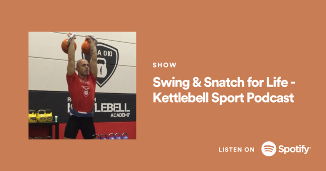 Swing & Snatch for Life - Kettlebell Sport Podcast